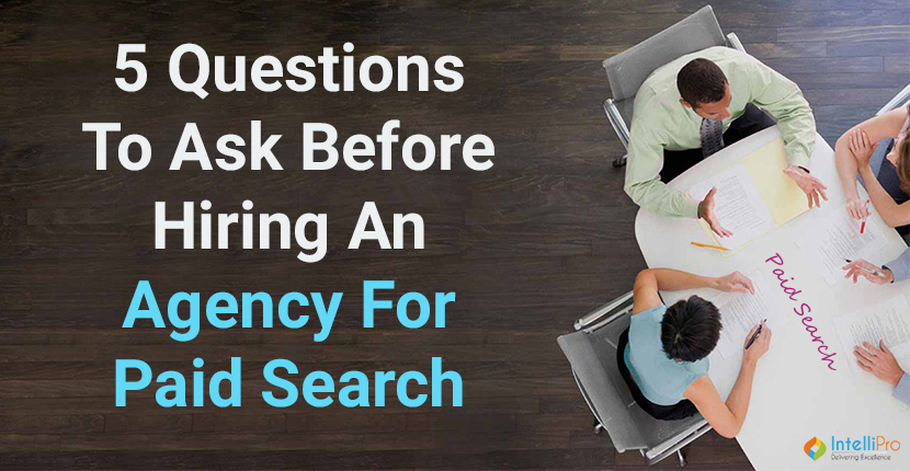 5 Questions to Ask Before Hiring an Agency for Paid Search