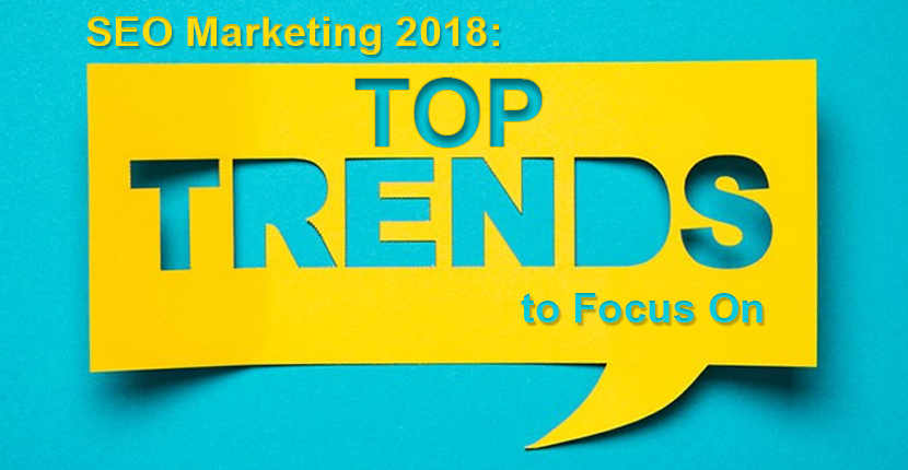 SEO Marketing 2018: Top Trends to Focus On