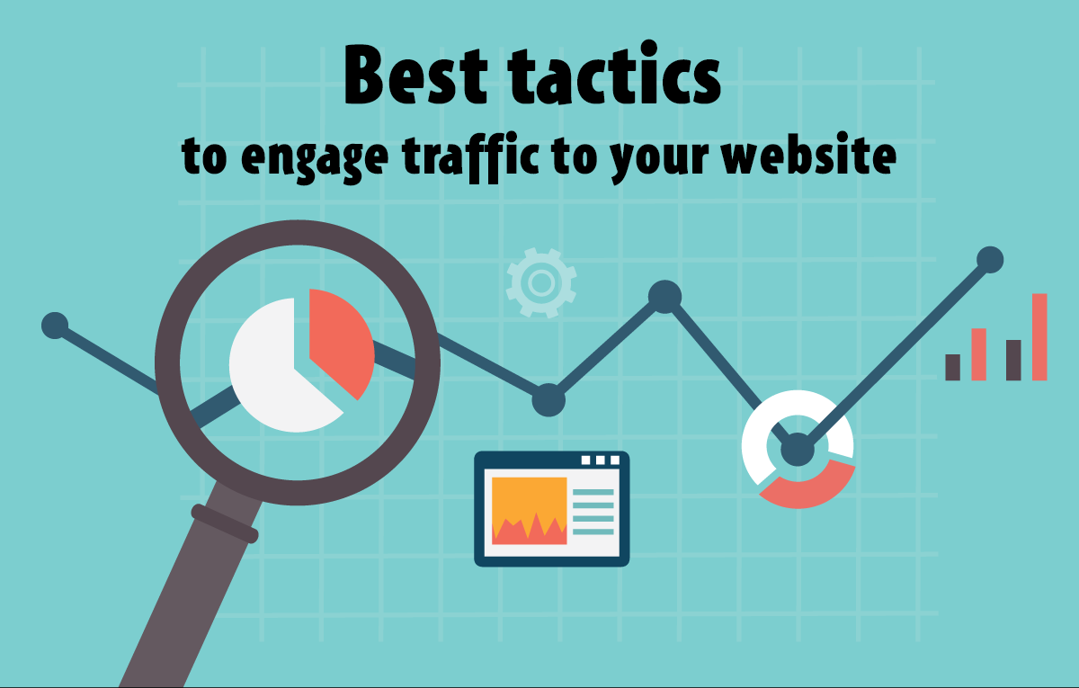 Best tactics to engage traffic to your website