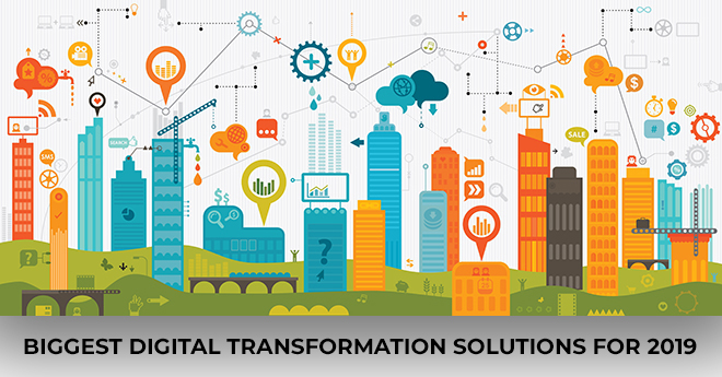 Biggest Digital Transformation Solutions For 2019